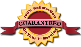 100% Satisfaction Guaranteed on Your 1st Reading!